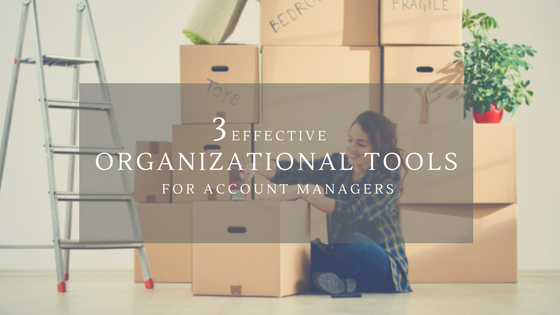 3 Effective Organizational Tools for Account Managers