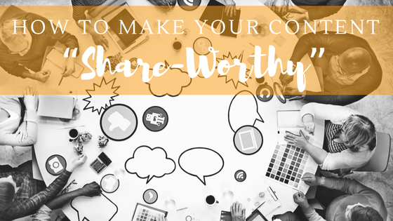"How to Make Your Content ""Share-Worthy"""