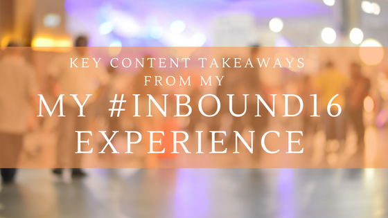 Key Content Takeaways From My #Inbound16 Experience