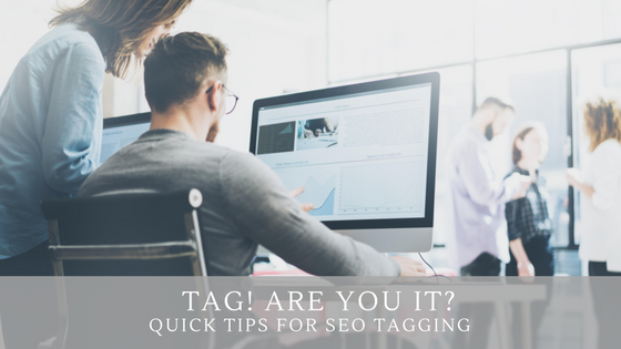 Tag! Are You It? Quick Tips for SEO Tagging Pinckney Marketing Charlotte NC.png