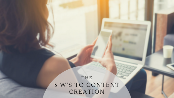 The 5 W's You Need For Content Creation