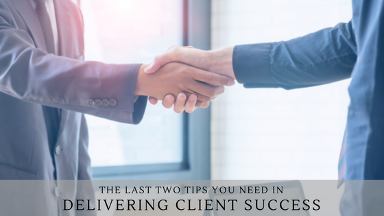 The Last Two Tips You Need In Delivering Client Success