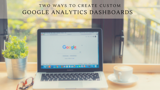 Two Ways to Create Custom Google Analytics Dashboards Pinckney Marketing Charlotte NC.png